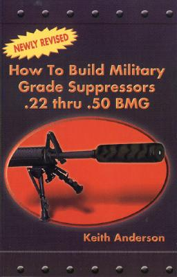 How to Build Military Grade Suppressors By Anderson, Keith